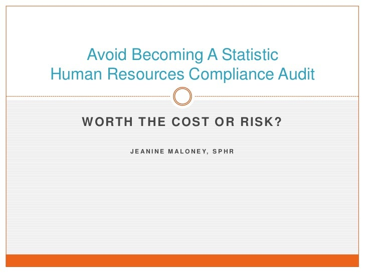 Worth The Cost or Risk?<br />Jeanine Maloney, SPHR<br />Avoid Becoming A StatisticHuman Resources Compliance Audit<br />