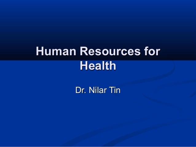 Human Resources for Health Dr. Nilar Tin