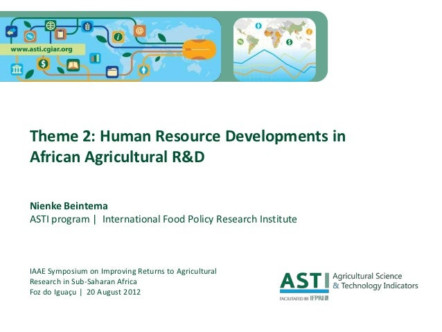 Theme 2: Human Resource Developments inAfrican Agricultural R&DNienke BeintemaASTI program | International Food Policy Res...