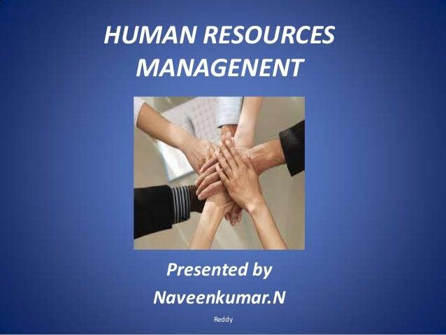 HUMAN RESOURCESMANAGENENTPresented byNaveenkumar.NReddy
