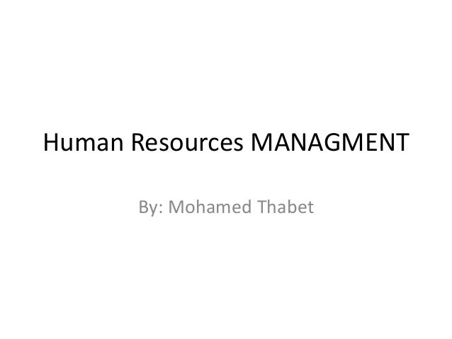 Human Resources MANAGMENT By: Mohamed Thabet