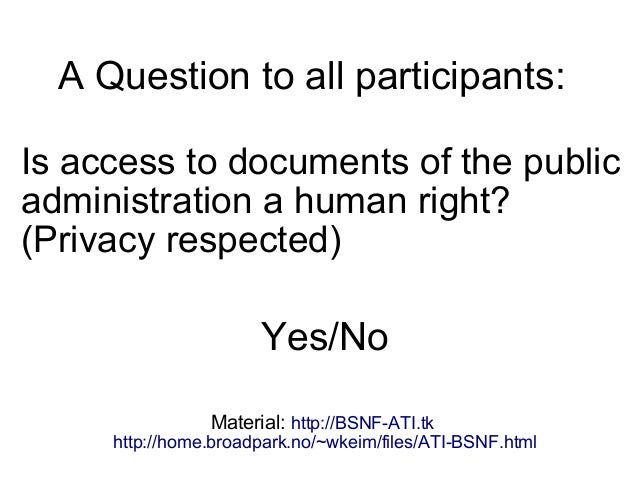 A Question to all participants: Is access to documents of the public administration a human right? (Privacy respected) Yes...