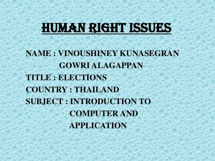 HUMAN RIGHT ISSUES<br />NAME : VINOUSHINEY KUNASEGRAN<br />                GOWRI ALAGAPPAN<br />TITLE : ELECTIONS<br />COU...
