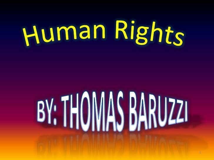 Human Rights<br />BY: THOMAS BARUZZI<br />1<br />