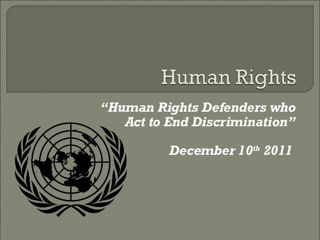 """Human Rights Defenders who   Act to End Discrimination""          December 10th 2011"