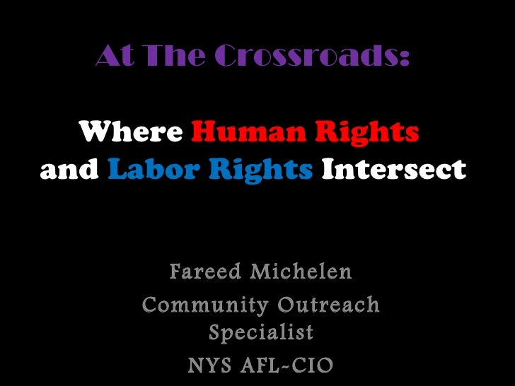 At The Crossroads:  Where Human Rightsand Labor Rights Intersect        Fareed Michelen      Community Outreach           ...