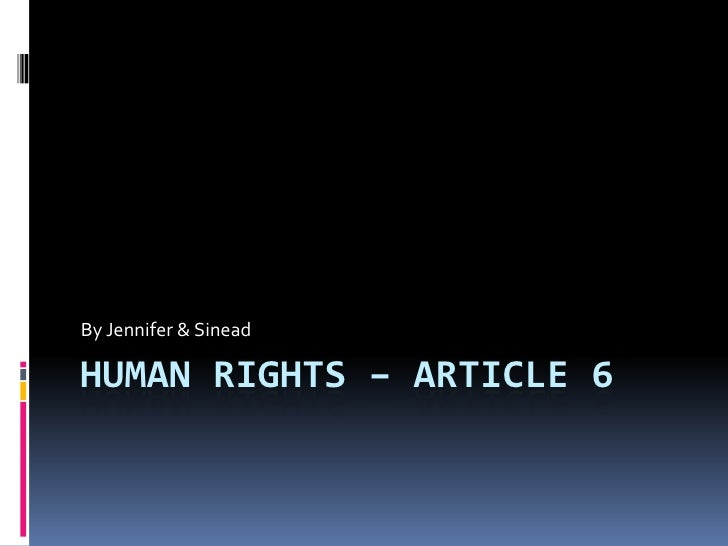 Human Rights – Article 6<br />By Jennifer & Sinead<br />