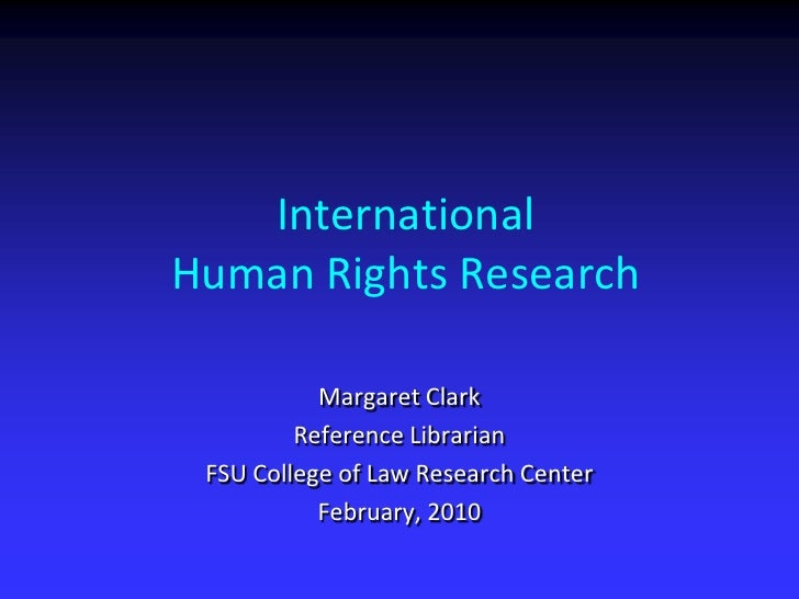 International  Human Rights Research<br />Margaret Clark<br />Reference Librarian<br />FSU College of Law Research Center<...
