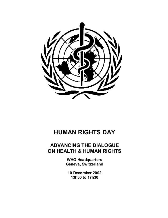 HUMAN RIGHTS DAY ADVANCING THE DIALOGUEON HEALTH & HUMAN RIGHTS     WHO Headquarters     Geneva, Switzerland      10 Decem...