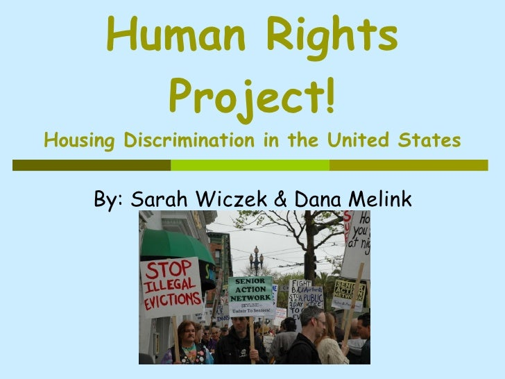 Human Rights Project! Housing Discrimination in the United States By: Sarah Wiczek & Dana Melink