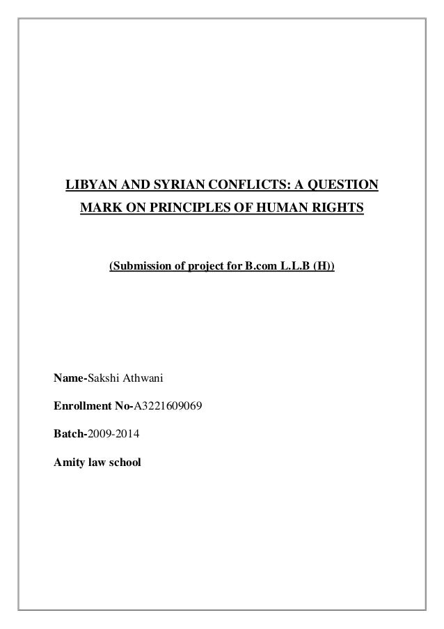 LIBYAN AND SYRIAN CONFLICTS: A QUESTION MARK ON PRINCIPLES OF HUMAN RIGHTS  (Submission of project for B.com L.L.B (H))  N...