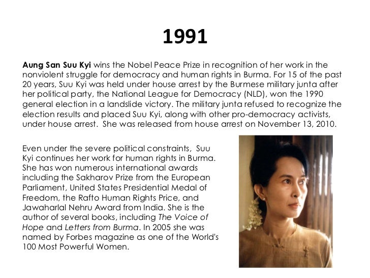 1991 Aung San Suu Kyi wins the Nobel Peace Prize in recognition of her work in thenonviolent struggle for democracy and ...