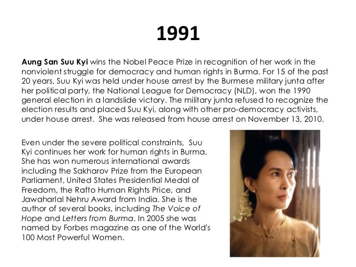 1991Aung San Suu Kyi wins the Nobel Peace Prize in recognition of her work in thenonviolent struggle for democracy and hum...