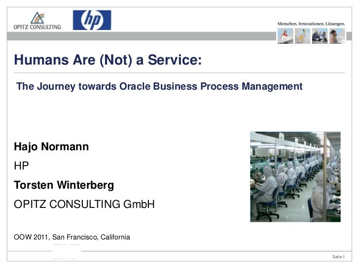 Humans Are (Not) A Service -  A journey towards Oracle BPM - OOW 2011 - OPITZ CONSULTING Winterberg - HP Normann