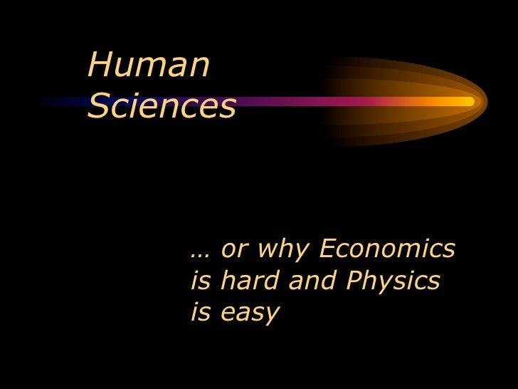 HumanSciences     … or why Economics     is hard and Physics     is easy
