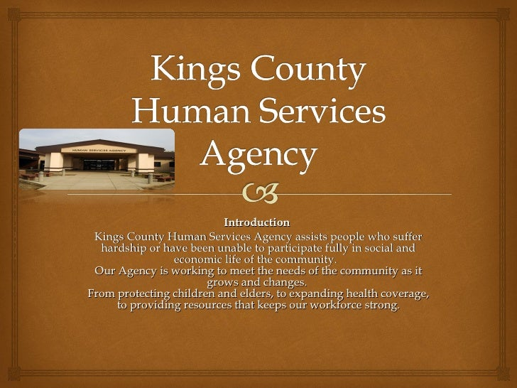 Introduction  Kings County Human Services Agency assists people who suffer hardship or have been unable to participate ful...