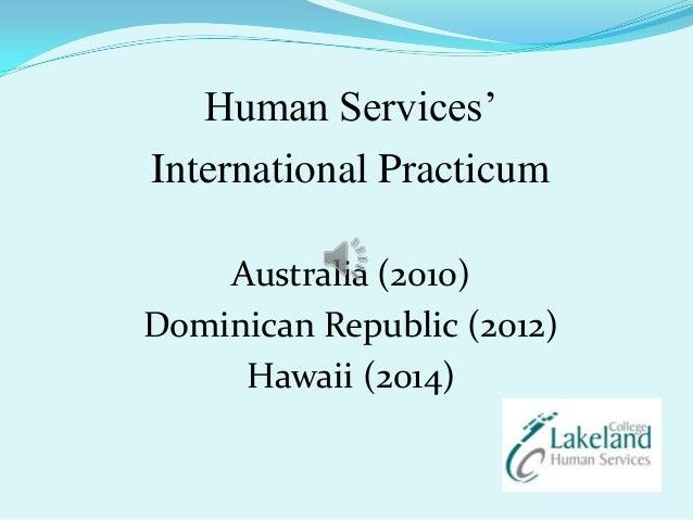 Human Services' International Practicum Australia (2010) Dominican Republic (2012) Hawaii (2014)