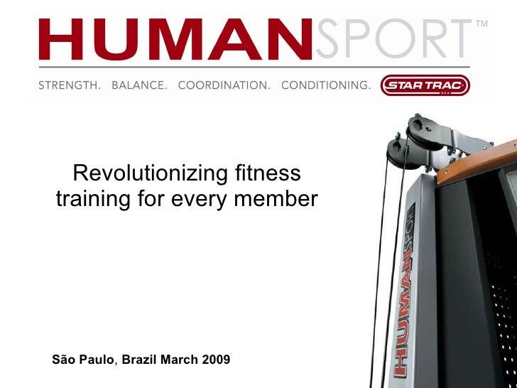 Revolutionizing fitness training for every member São Paulo ,  Brazil March 2009