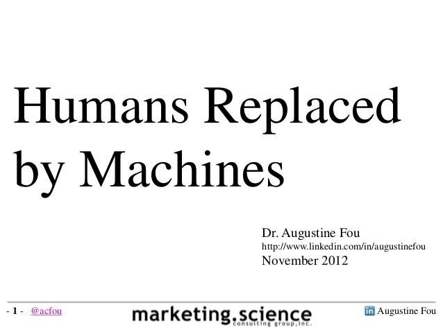 Humans Replaced by Machines Dr. Augustine Fou http://www.linkedin.com/in/augustinefou November 2012 Augustine Fou- 1 - @ac...