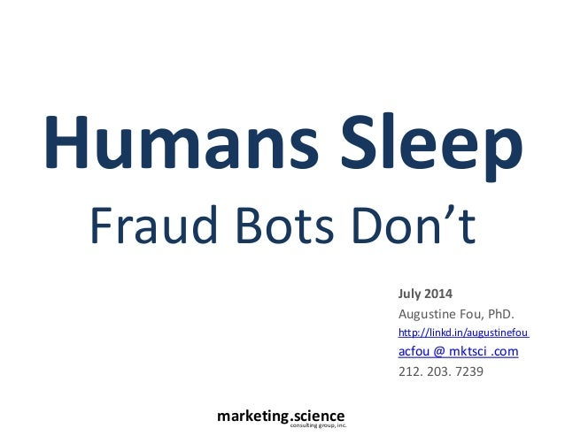 marketing.scienceconsulting group, inc. Humans Sleep Fraud Bots Don't July 2014 Augustine Fou, PhD. http://linkd.in/august...