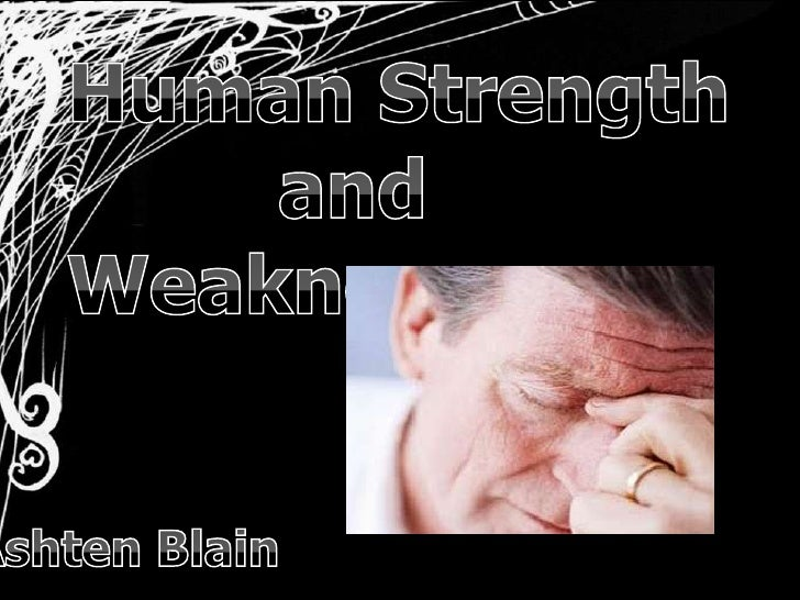 Human Strength<br />         and Weakness<br />Ashten Blain<br />