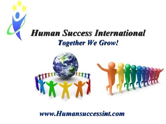 Human Success International Together We Grow!  www.Humansuccessint.com