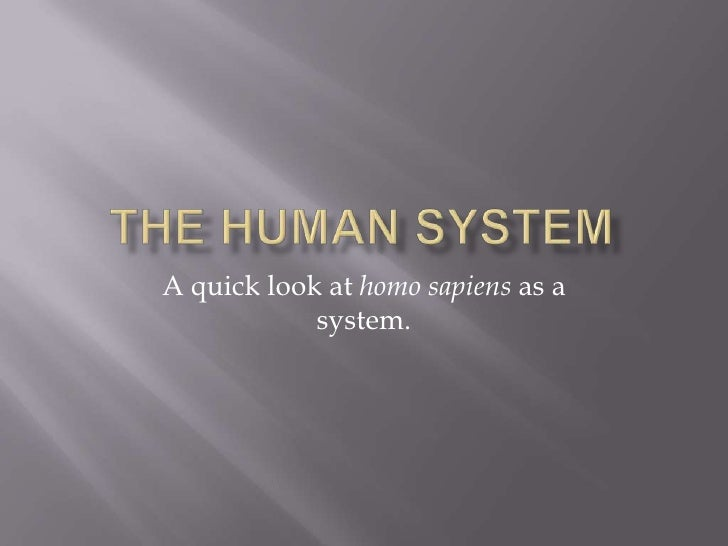 The Human System<br />A quick look at homo sapiens as a system.<br />