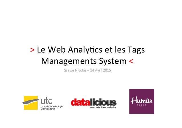 >  Le  Web  Analy,cs  et  les  Tags   Managements  System  <        Szewe  Nicolas  –  14  ...