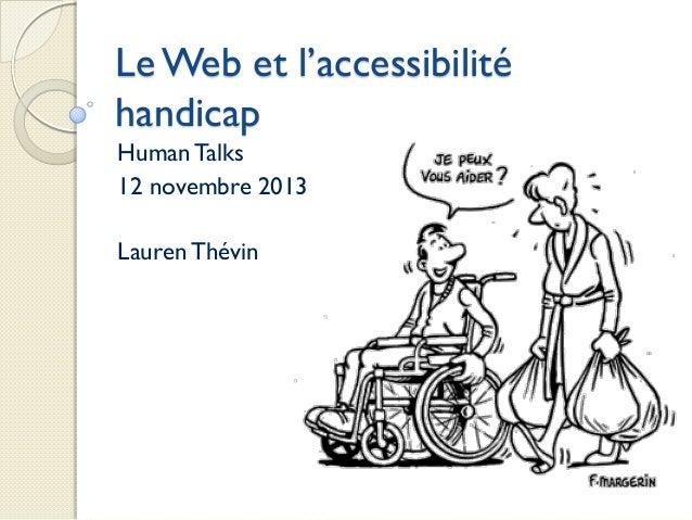 Le Web et l'accessibilité handicap Human Talks 12 novembre 2013 Lauren Thévin