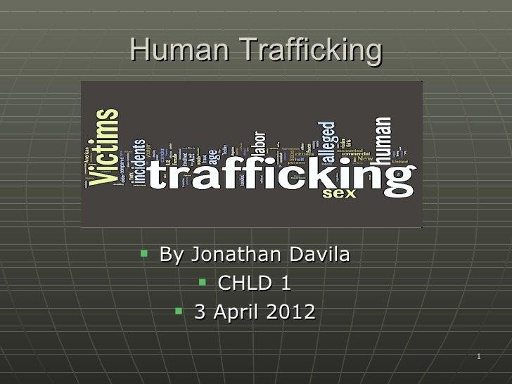 Human Trafficking   By Jonathan Davila         CHLD 1      3 April 2012                         1
