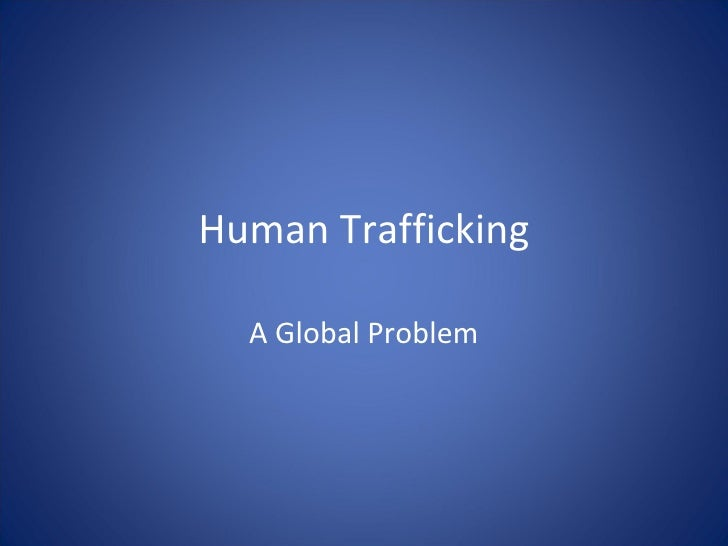 Human Trafficking A Global Problem