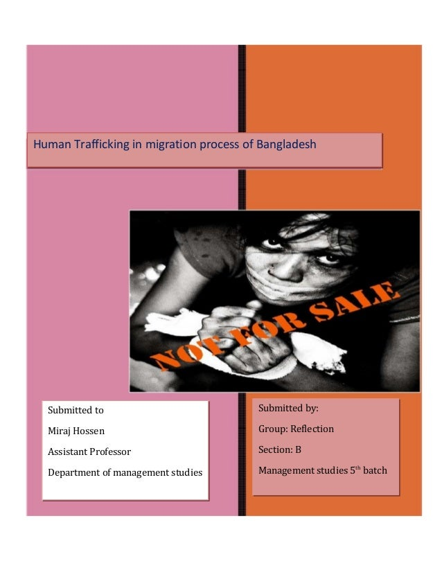 Human Trafficking in migration process of Bangladesh Submitted to Miraj Hossen Assistant Professor Department of managemen...