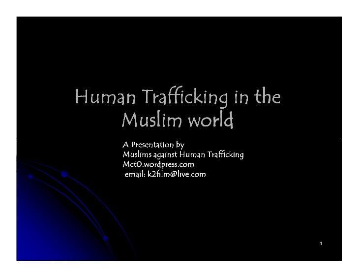 Human Trafficking in the   Muslim world     A Presentation by     Muslims against Human Trafficking     Mct0.wordpress.com...