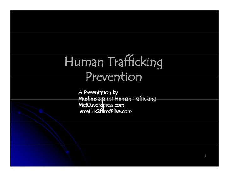 Human Trafficking         ff  Prevention  A Presentation by  Muslims against Human Trafficking  Mct0.wordpress.com  email:...