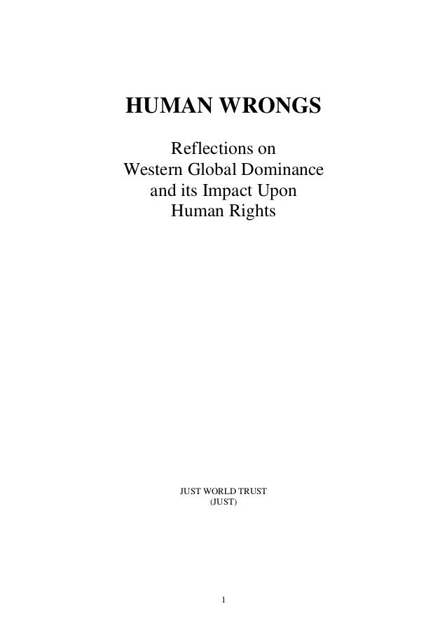 HUMAN WRONGS Reflections on Western Global Dominance and its Impact Upon Human Rights JUST WORLD TRUST (JUST) 1