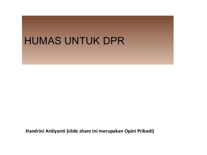 HUMAS UNTUK DPRHandrini Ardiyanti (slide share ini merupakan Opini Pribadi)
