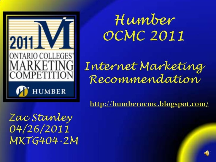 Humber<br />OCMC 2011<br />Internet Marketing Recommendation<br />http://humberocmc.blogspot.com/<br />Zac Stanley<br />04...