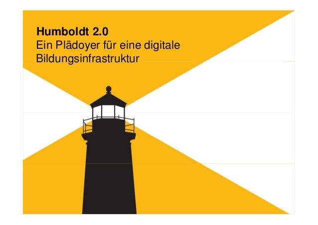 Humboldt 2.0Ein Plädoyer für eine digitaleBildungsinfrastruktur