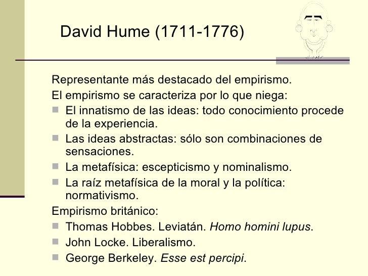 David Hume (1711-1776)Representante más destacado del empirismo.El empirismo se caracteriza por lo que niega: El innatism...