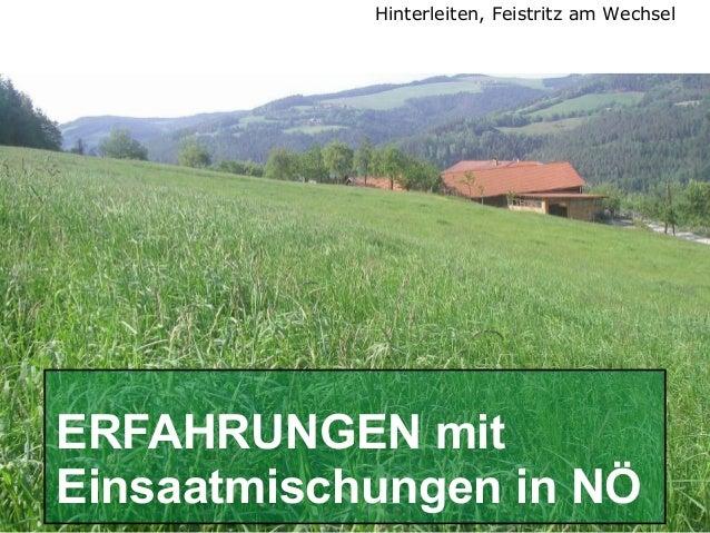 Hinterleiten, Feistritz am Wechsel  ERFAHRUNGEN mit Einsaatmischungen in NÖ  DI. J.HUMER Grünlandtag-Gießhübl, 17. Mai 200...