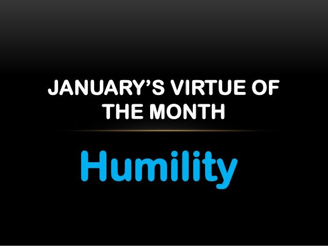JANUARY'S VIRTUE OF    THE MONTH  Humility