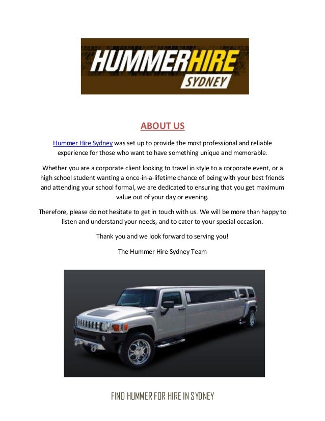 ABOUT US     Hummer Hire Sydney was set up to provide the most professional and reliable      experience for those who wan...