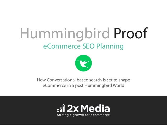 Hummingbird Proof How Conversational based search is set to shape eCommerce in a post Hummingbird World eCommerce SEO Plan...