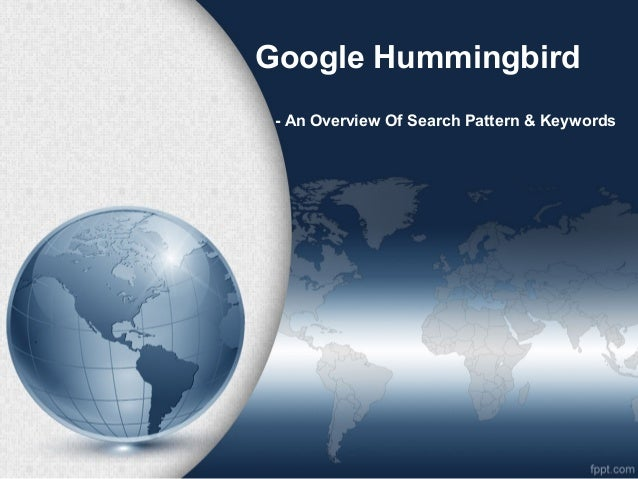 Google Hummingbird - An Overview Of Search Pattern & Keywords