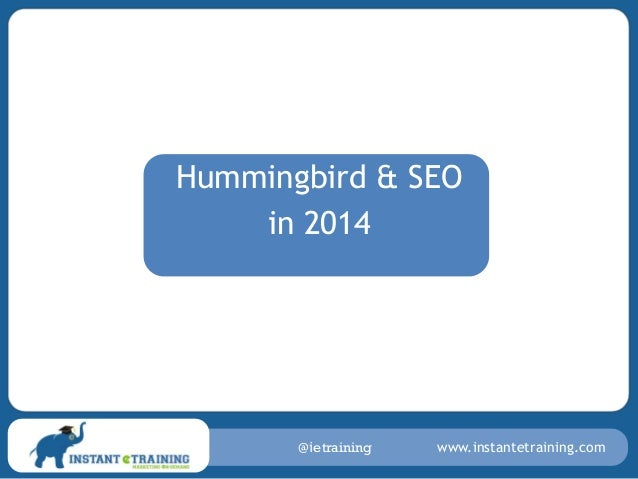 Hummingbird & SEO in 2014  @ietraining  www.instantetraining.com