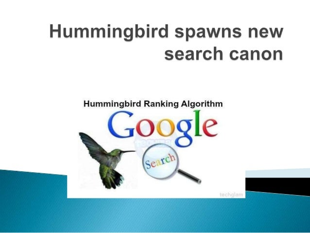  Biggest change to Google search since 2001 and impacts more than 90 percent of worldwide searches.  The name Hummingbir...