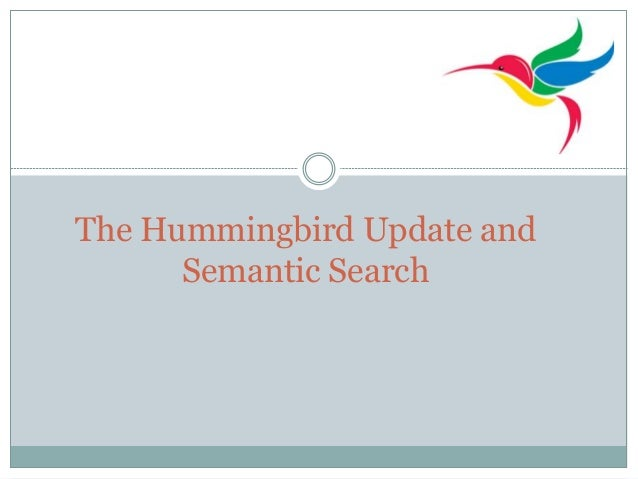 The Hummingbird Update and Semantic Search