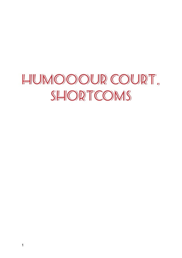! ! ! ! ! ! ! ! ! ! HUMOOOUR COURT, SHORTCOMS! ! ! ! ! ! ! ! ! ! ! ! ! ! ! ! ! ! ! ! ! ! ! ! ! ! ! 1
