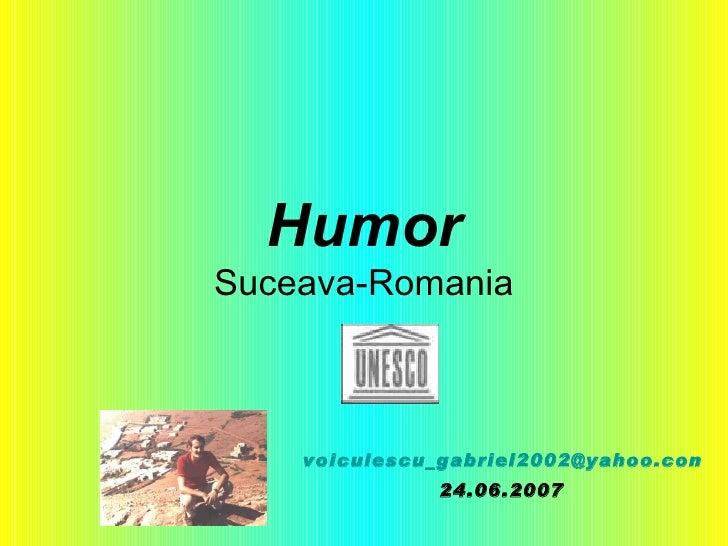 Humor Suceava-Romania [email_address] 24.06.2007