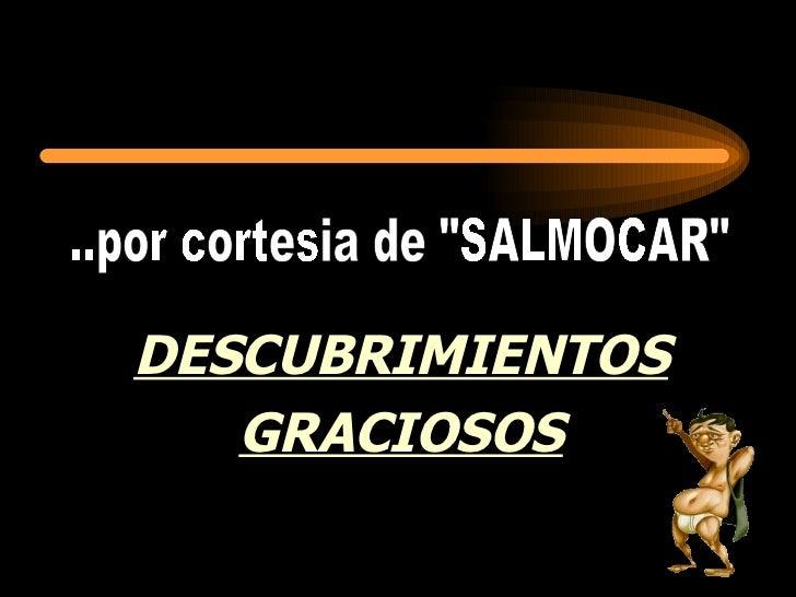 """DESCUBRIMIENTOS GRACIOSOS ..por cortesia de """"SALMOCAR"""""""